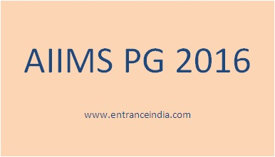 AIIMS PG 2016 MCh (6 years) / DM (6 years) – ENTRANCEINDIA